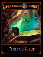 Legendary Planet Player's Guide (Pathfinder Second Edition)